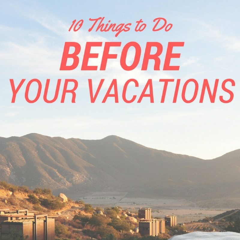 10 Things You Need to Do Before Going on Vacation