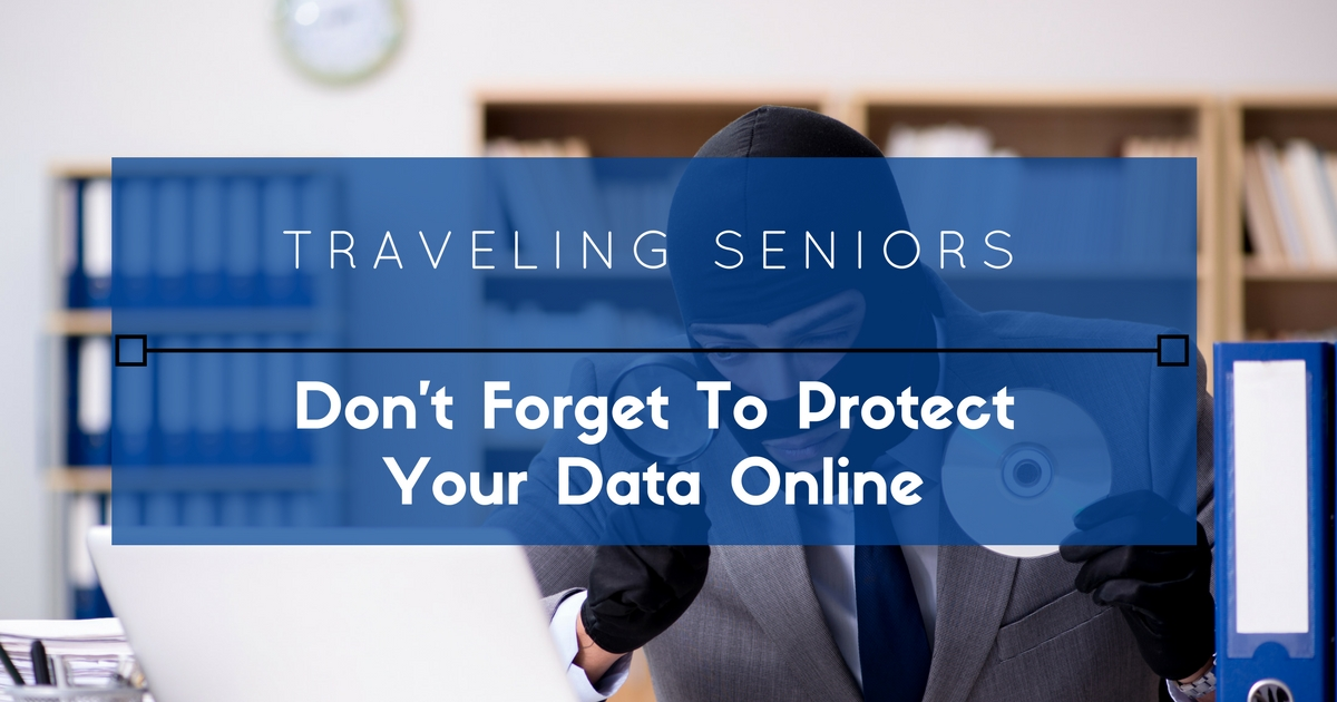 Traveling Seniors: Don't Forget to Protect Your Data Online
