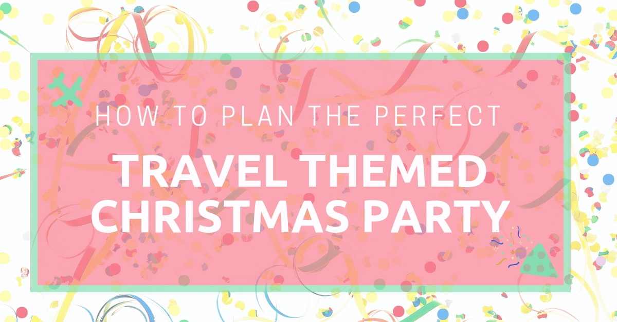 How to Plan the Perfect Travel Themed Christmas Party