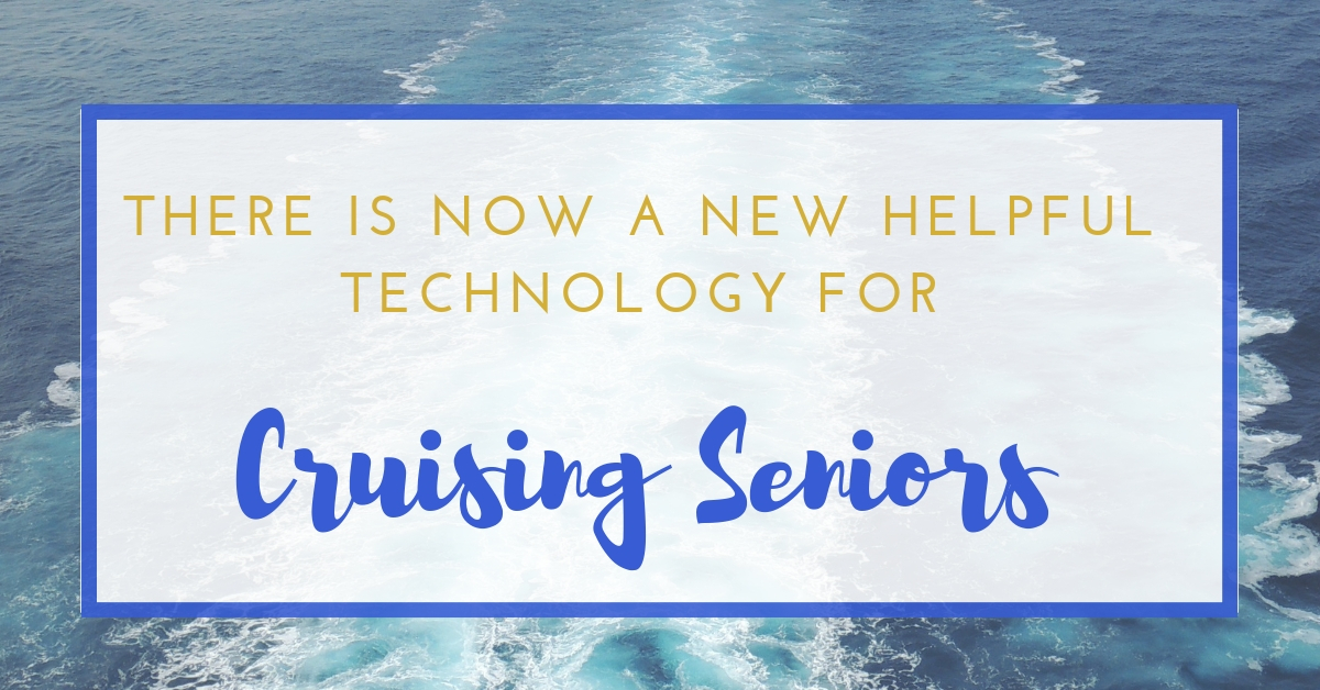There is Now a New Helpful Technology for Cruising Seniors