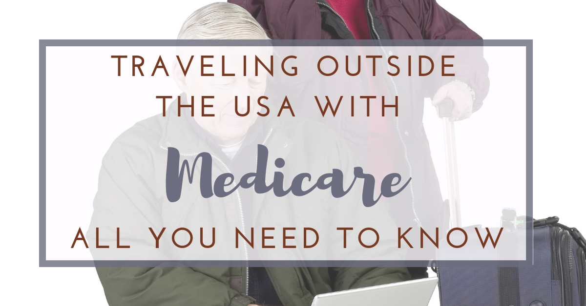 Traveling Outside the USA with Medicare: All You Need to Know