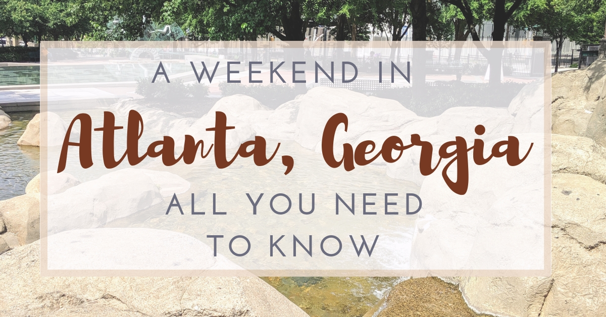 A Weekend in Atlanta: All You Need to Know