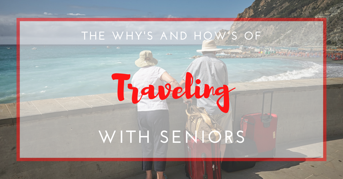 The Why's and How's of Traveling with Seniors